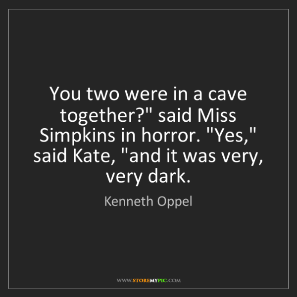 "Kenneth Oppel: You two were in a cave together?"" said Miss Simpkins..."