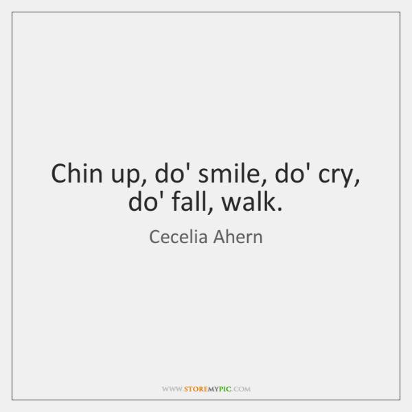 Chin up, do' smile, do' cry, do' fall, walk.