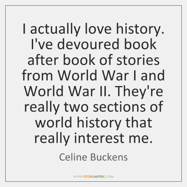 I actually love history. I've devoured book after book of stories from ...