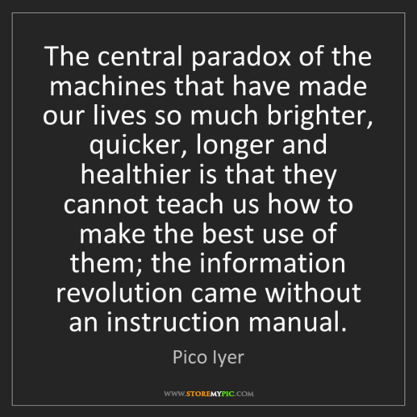 Pico Iyer: The central paradox of the machines that have made our...