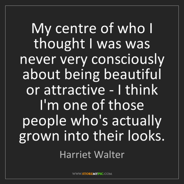Harriet Walter: My centre of who I thought I was was never very consciously...