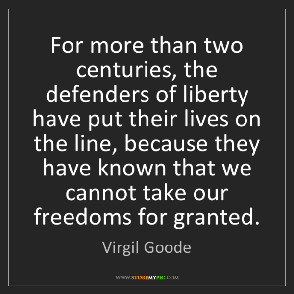 Virgil Goode: For more than two centuries, the defenders of liberty...