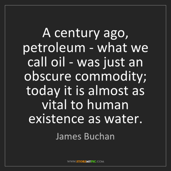 James Buchan: A century ago, petroleum - what we call oil - was just...