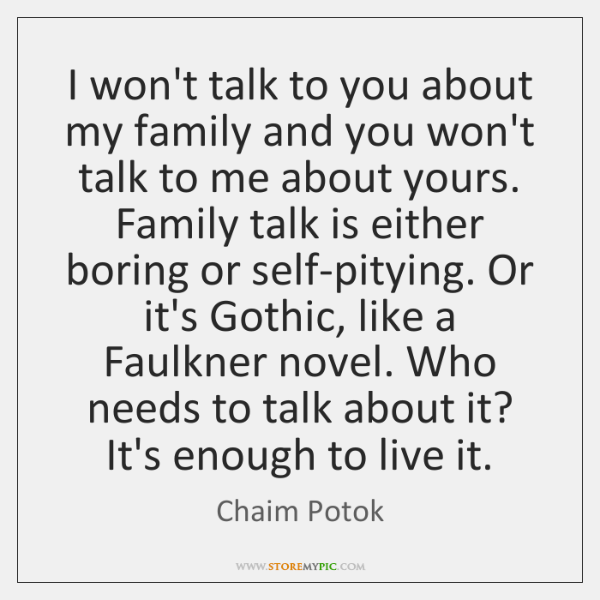 I won't talk to you about my family and you won't talk ...
