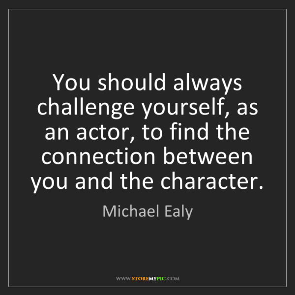 Michael Ealy: You should always challenge yourself, as an actor, to...