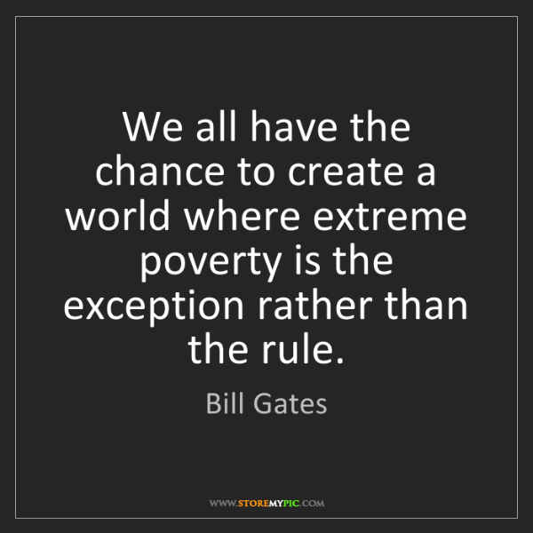 Bill Gates: We all have the chance to create a world where extreme...