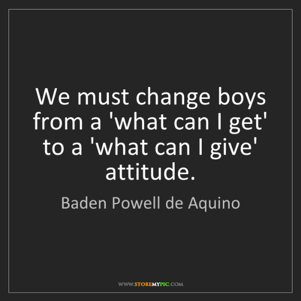 Baden Powell de Aquino: We must change boys from a 'what can I get' to a 'what...