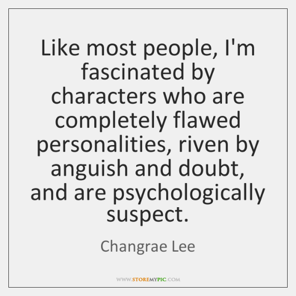 Like most people, I'm fascinated by characters who are completely flawed personalities, ...