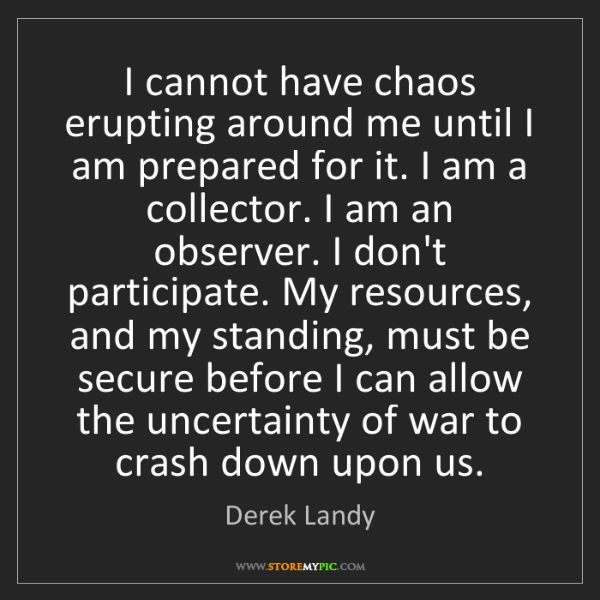 Derek Landy: I cannot have chaos erupting around me until I am prepared...