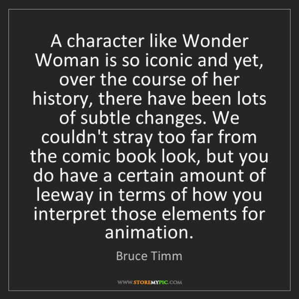 Bruce Timm: A character like Wonder Woman is so iconic and yet, over...