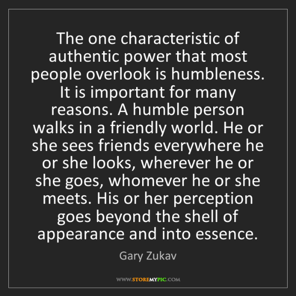 Gary Zukav: The one characteristic of authentic power that most people...