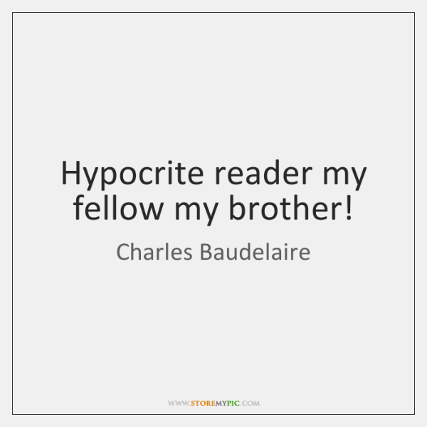 Hypocrite reader my fellow my brother!