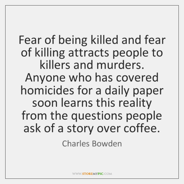 Fear of being killed and fear of killing attracts people to killers ...