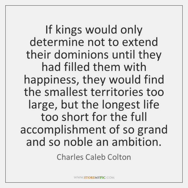 If kings would only determine not to extend their dominions until they ...