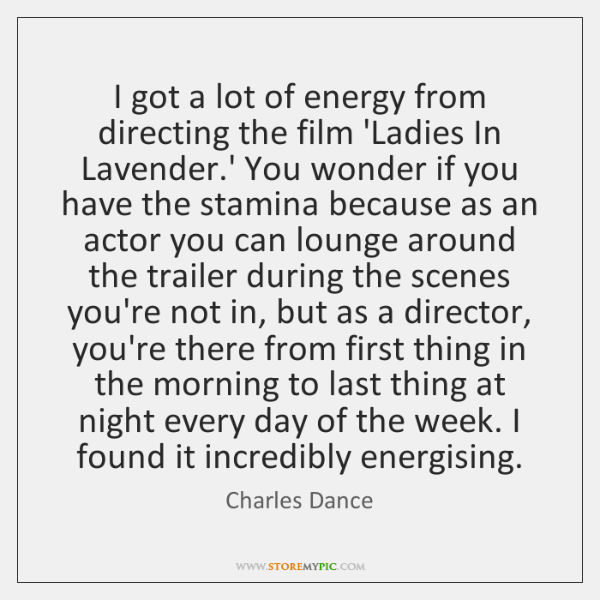 I got a lot of energy from directing the film 'Ladies In ...