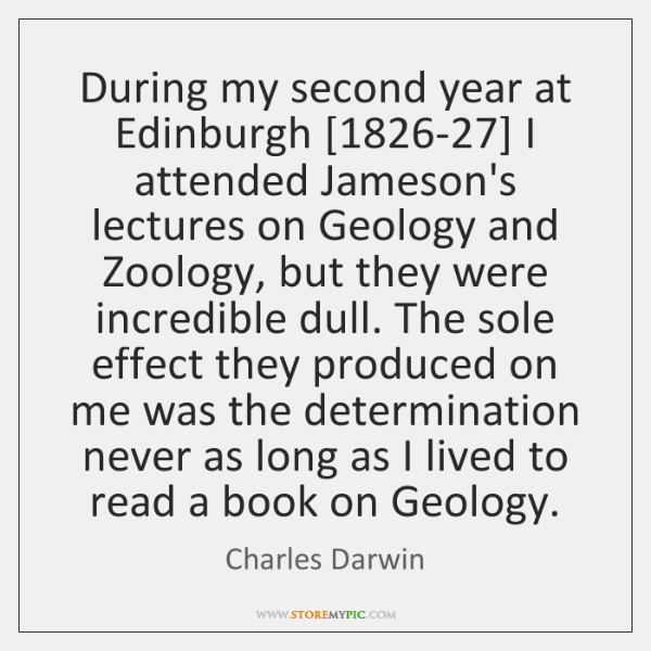 During my second year at Edinburgh [1826-27] I attended Jameson's lectures on ...