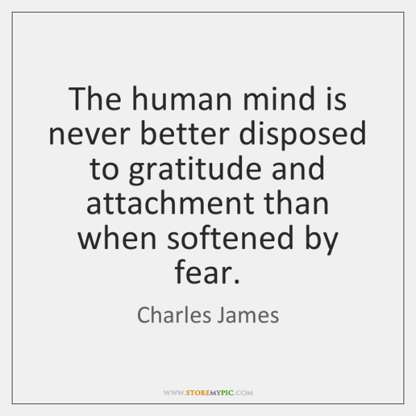 The human mind is never better disposed to gratitude and attachment than ...
