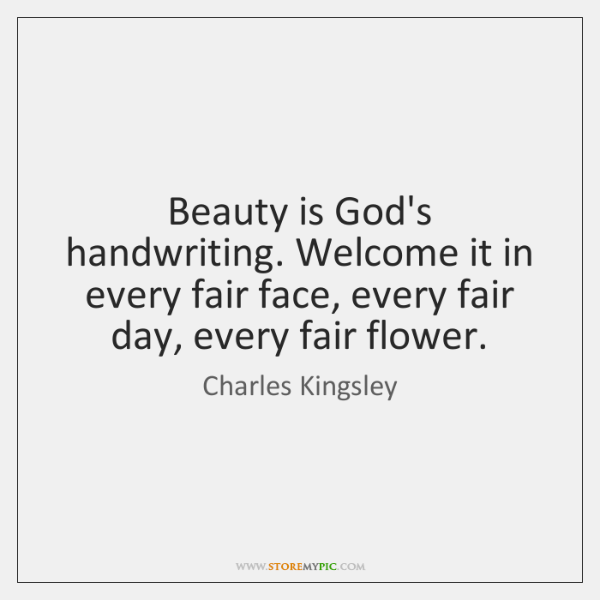 Beauty is God's handwriting. Welcome it in every fair face, every fair ...