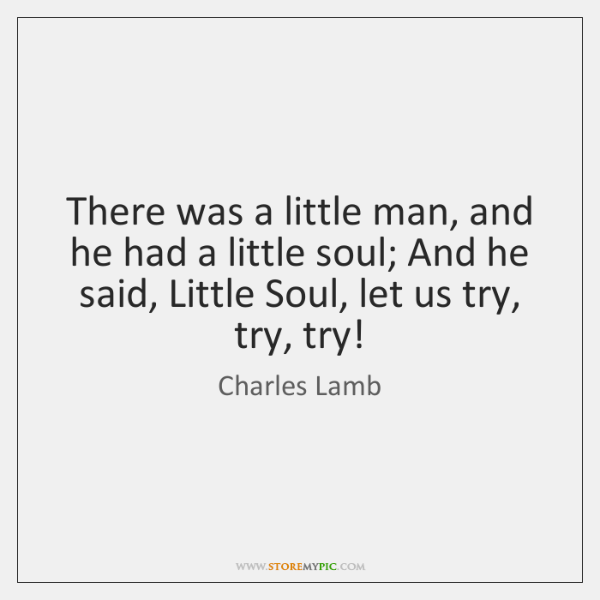 There was a little man, and he had a little soul; And ...