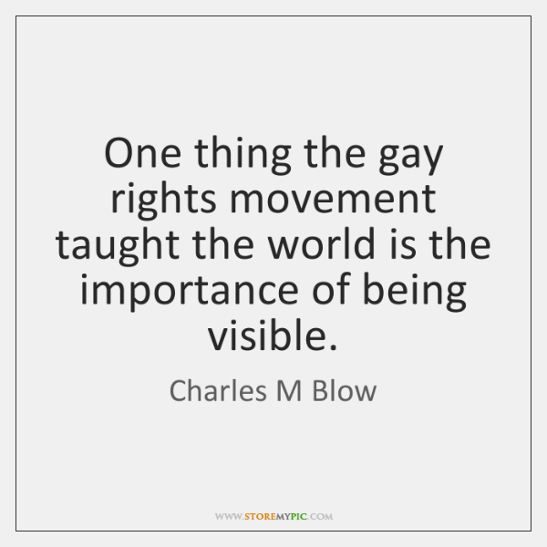 One thing the gay rights movement taught the world is the importance ...