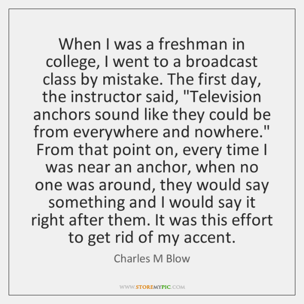 When I was a freshman in college, I went to a broadcast ...