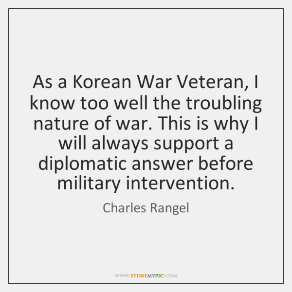 As a Korean War Veteran, I know too well the troubling nature ...