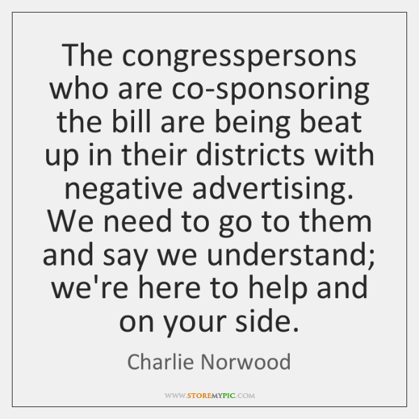 The congresspersons who are co-sponsoring the bill are being beat up in ...