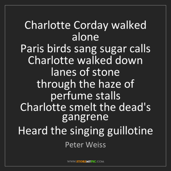 Peter Weiss: Charlotte Corday walked alone   Paris birds sang sugar...