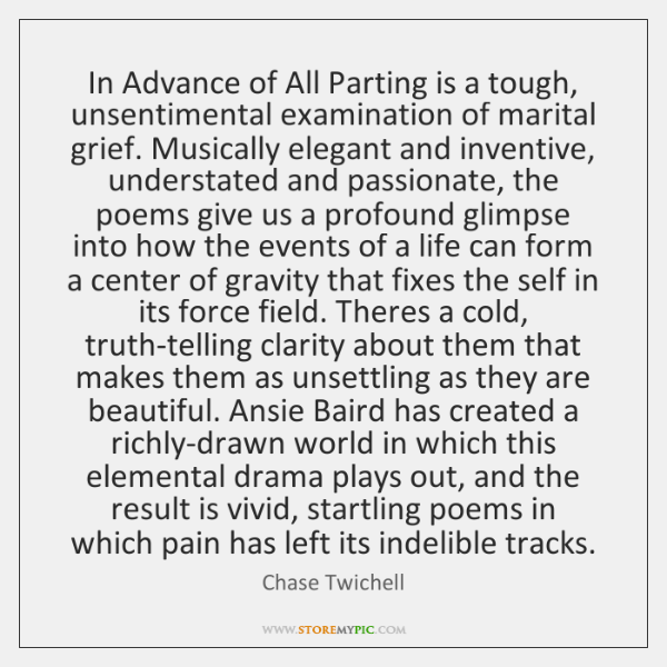 In Advance of All Parting is a tough, unsentimental examination of marital ...