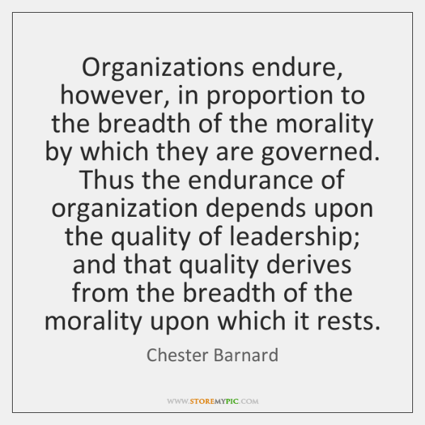 Organizations endure, however, in proportion to the breadth of the morality by ...
