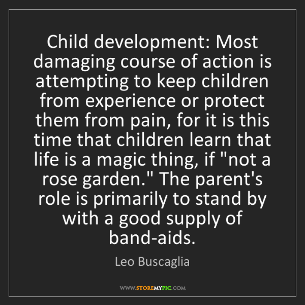 Leo Buscaglia: Child development: Most damaging course of action is...