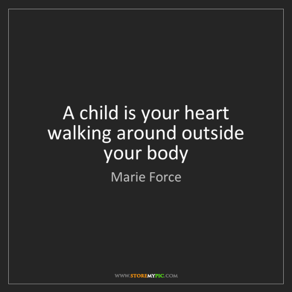 Marie Force: A child is your heart walking around outside your body