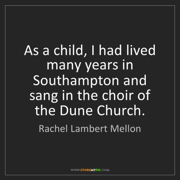 Rachel Lambert Mellon: As a child, I had lived many years in Southampton and...