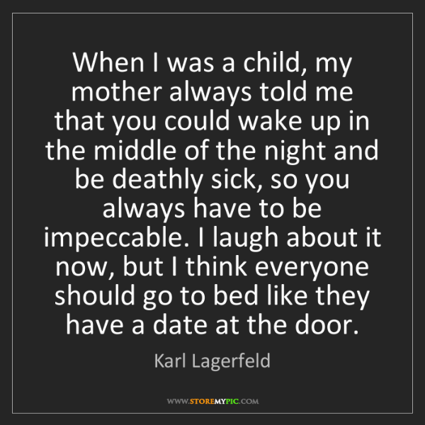 Karl Lagerfeld: When I was a child, my mother always told me that you...
