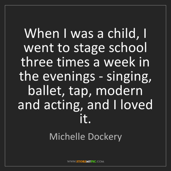 Michelle Dockery: When I was a child, I went to stage school three times...