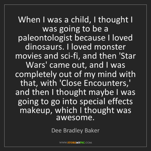 Dee Bradley Baker: When I was a child, I thought I was going to be a paleontologist...