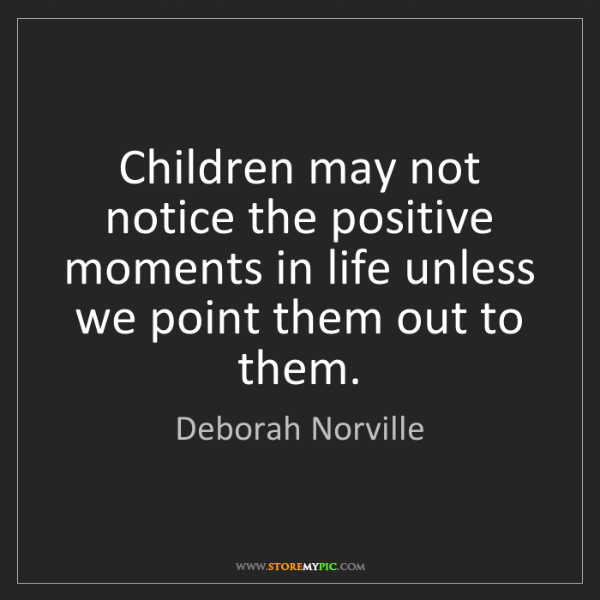 Deborah Norville: Children may not notice the positive moments in life...