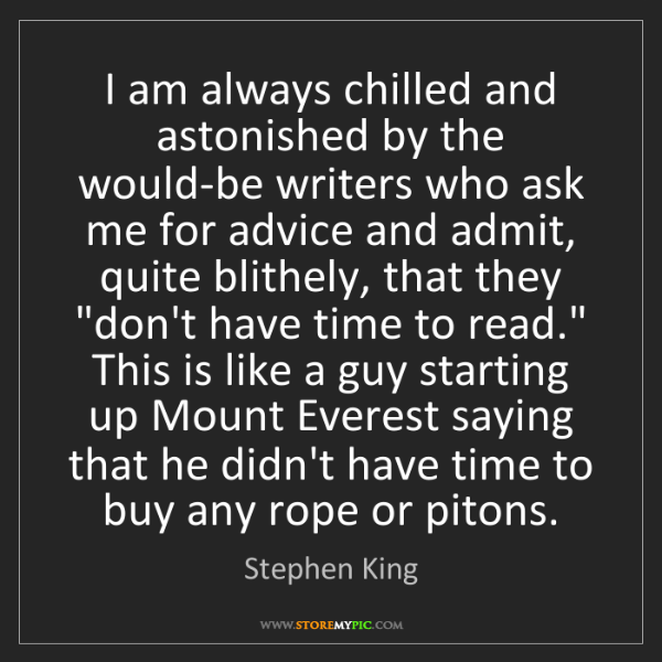 Stephen King: I am always chilled and astonished by the would-be writers...
