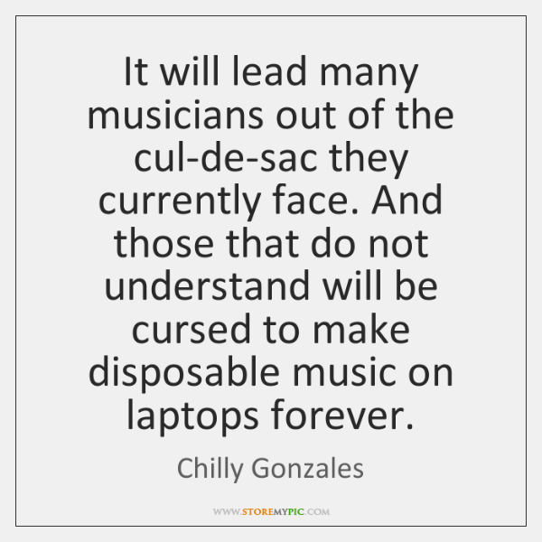 It will lead many musicians out of the cul-de-sac they currently face. ...