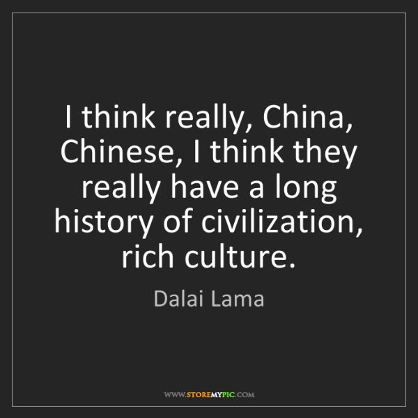 Dalai Lama: I think really, China, Chinese, I think they really have...