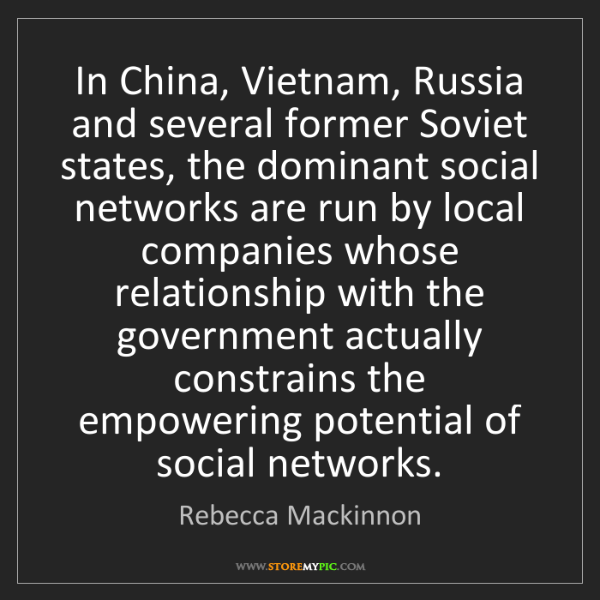Rebecca Mackinnon: In China, Vietnam, Russia and several former Soviet states,...
