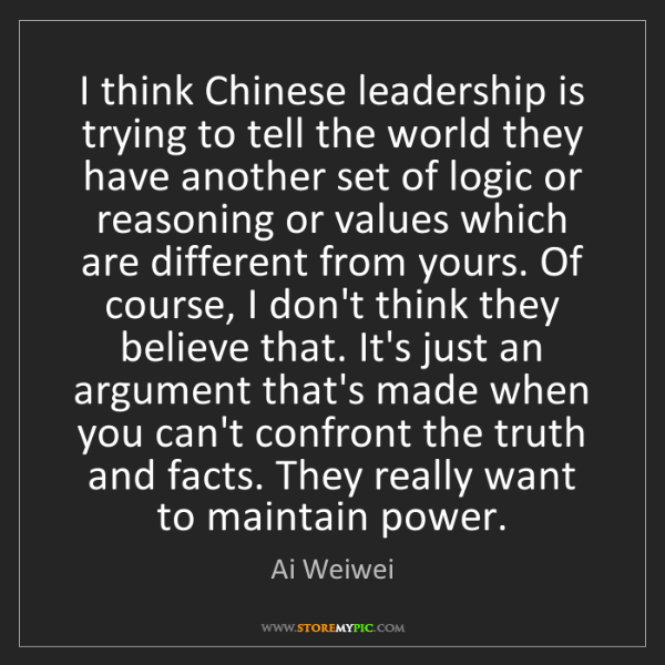 Ai Weiwei: I think Chinese leadership is trying to tell the world...