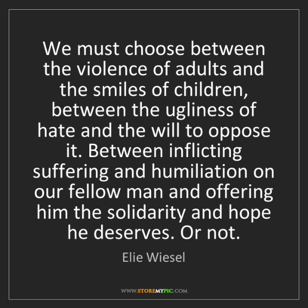 Elie Wiesel: We must choose between the violence of adults and the...