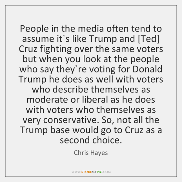 People in the media often tend to assume it`s like Trump ...