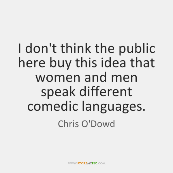 I don't think the public here buy this idea that women and ...
