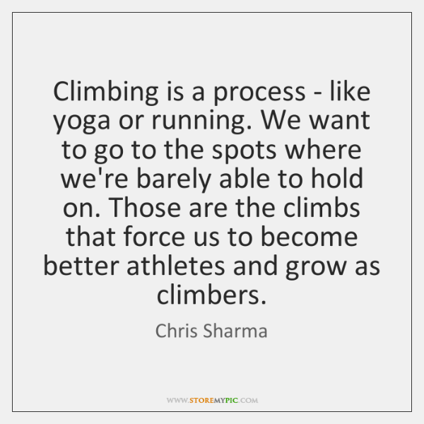 Climbing is a process - like yoga or running. We want to ...