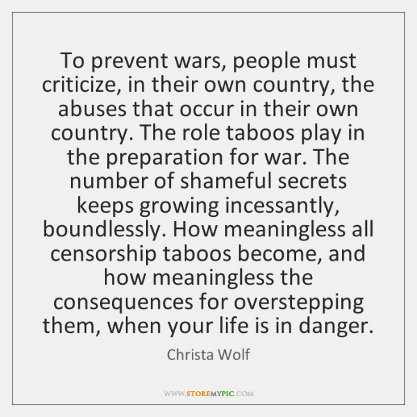 To prevent wars, people must criticize, in their own country, the abuses ...