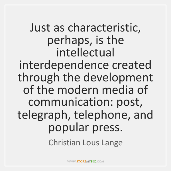 Just as characteristic, perhaps, is the intellectual interdependence created through the development