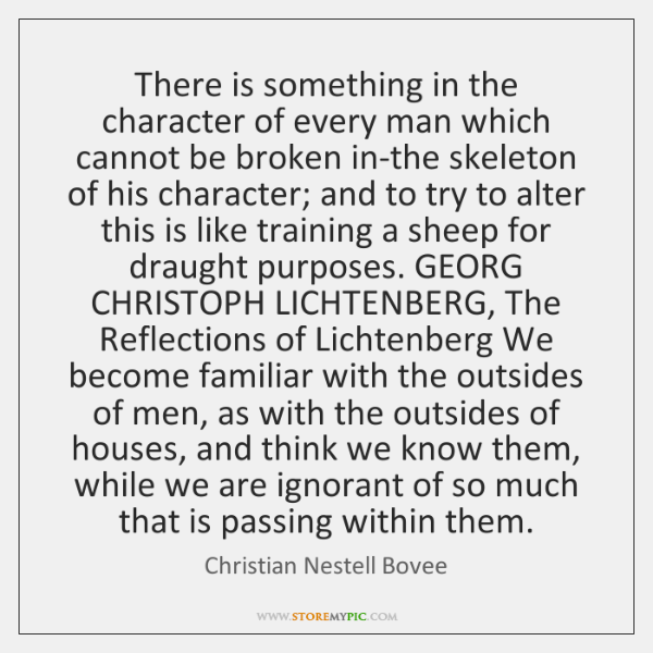 There is something in the character of every man which cannot be ...