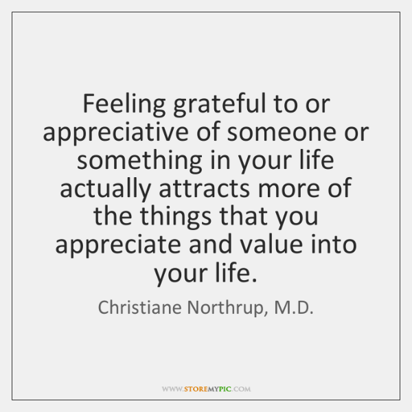 Feeling grateful to or appreciative of someone or something in your life ...